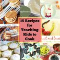15 Recipes for Teaching Kids to Cook