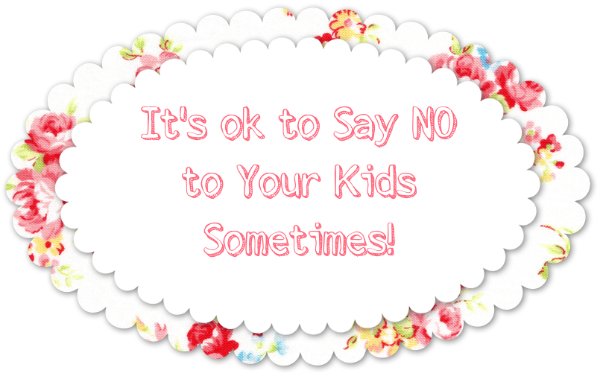It's OK to Say NO to Your Kids Sometimes