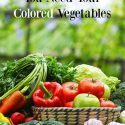6 Excellent Healthy Reasons you need to eat your colored vegetables and fruits and why they are good for you! #vegetables