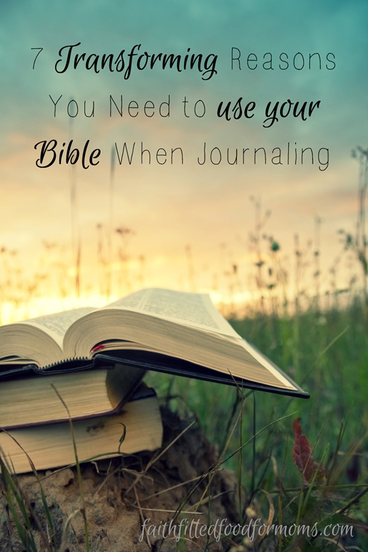 7 Transforming Reasons You Need to use your Bible When Journaling