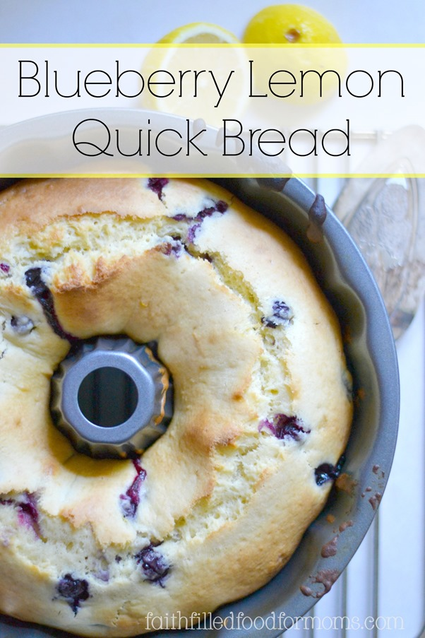 Blueberry Lemon Quick Bread Recipe Faith Filled Food For