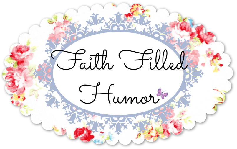 Faith Filled Humor-Reminding Everyone to Take Time to Laugh!