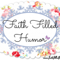 Faith Filled Humor-Reminding Everyone to Take Time to Laugh