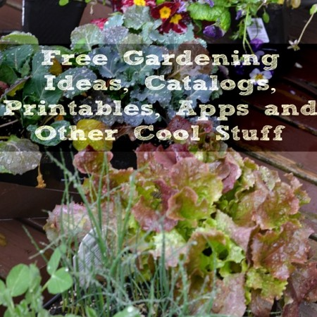 Free Gardening Ideas, Catalogs, Printables, Apps and Other Cool Stuff