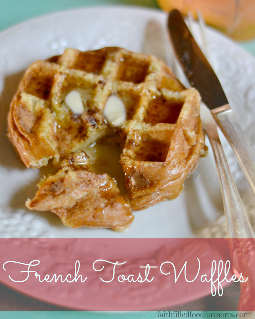 French Toast Waffles - Faith Filled Food for Moms