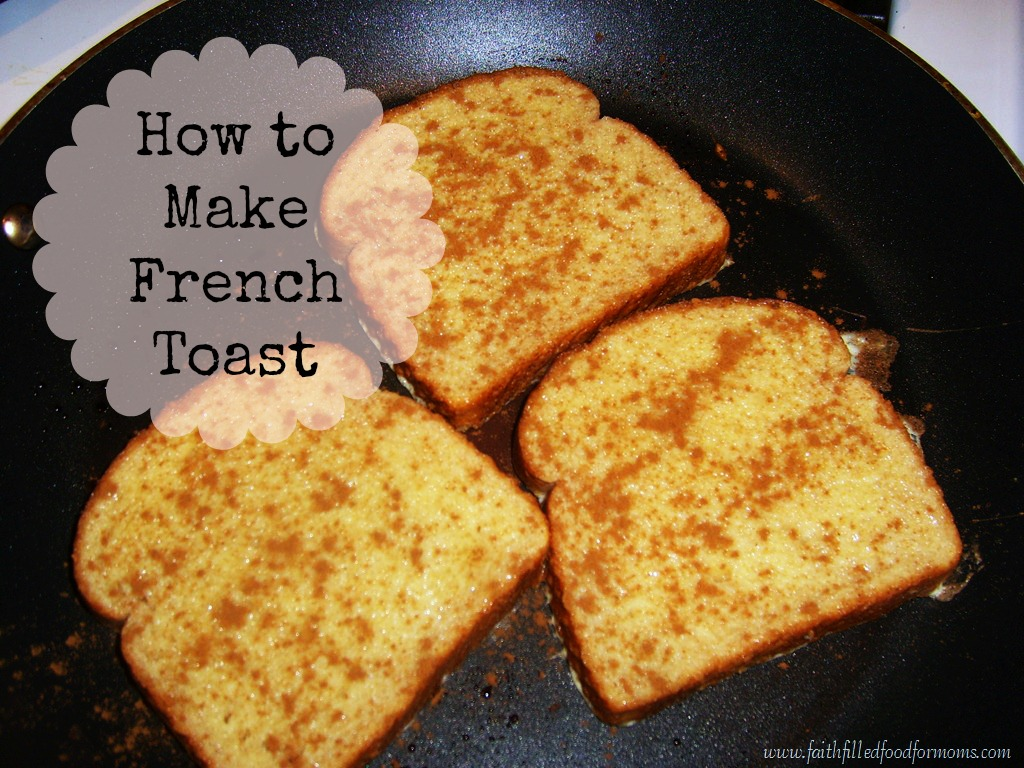 How to Make French Toast ~ Faith Filled Food for Moms