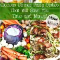 10 Glorious Dinner Party Dishes That Will Save You Time and Money!
