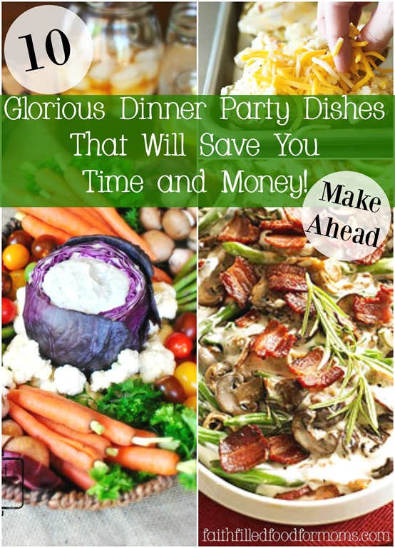 10 Glorious Dinner Party Side Dishes that can be made ahead of time. to save you time and money.