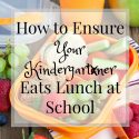 How to Ensure Your Kindergartner Eats Lunch at School