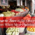 How to Save at the Grocery Store When Meal Planning