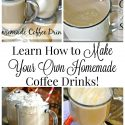 Learn How to Make Your Own Homemade Coffee Drinks at Home and save a ton of money!