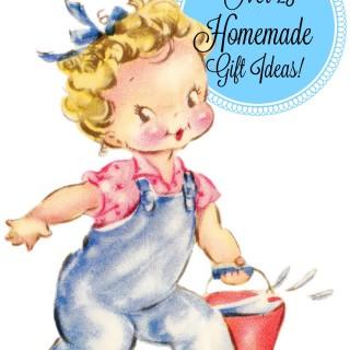 Over 25 Homemade Gift Ideas!