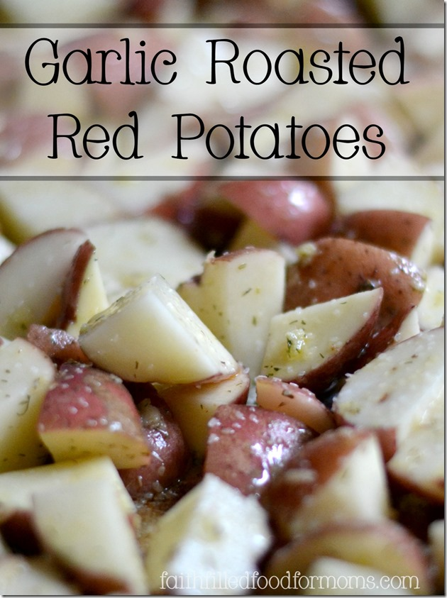 Garlic Roasted Red Potatoes • Faith Filled Food for Moms