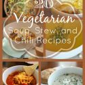 20 Vegetarian Soups, Stews and Chili Recipes