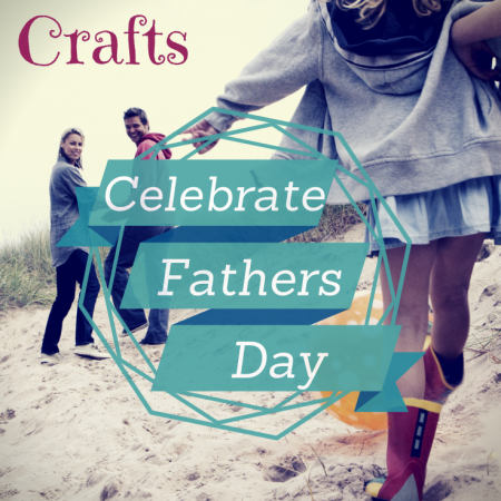 6 Easy, Cute and Fun Fathers Day Crafts
